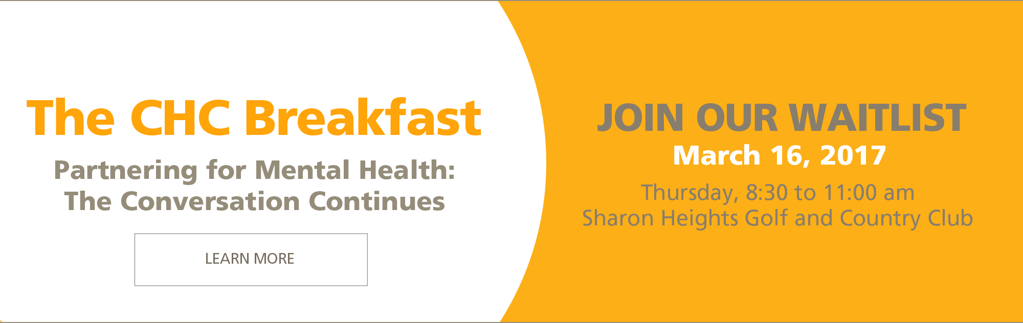 CHC Breakfast: Partnering for Mental Health, The Conversation Continues. JOIN OUR WAITING LIST. March 16, 2017. Thursday, 8:30 to 11:00 AM, Sharon Heights Golf and Country Club